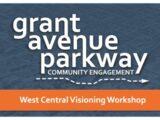 Grant Avenue Parkway West Central Visioning Workshop